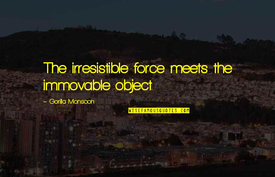Best Monsoon Quotes By Gorilla Monsoon: The irresistible force meets the immovable object.