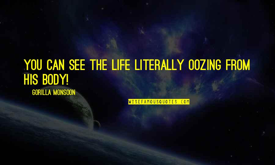 Best Monsoon Quotes By Gorilla Monsoon: You can see the life LITERALLY oozing from
