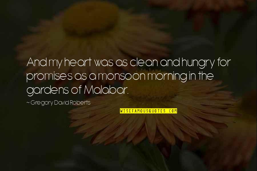 Best Monsoon Quotes By Gregory David Roberts: And my heart was as clean and hungry