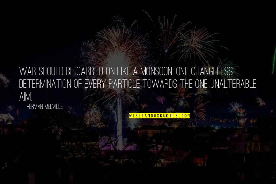 Best Monsoon Quotes By Herman Melville: War should be carried on like a monsoon;