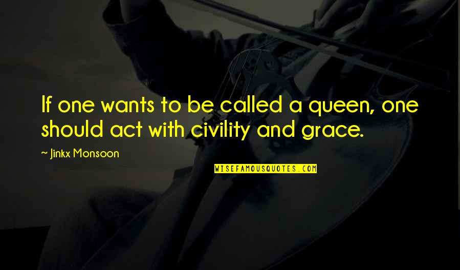 Best Monsoon Quotes By Jinkx Monsoon: If one wants to be called a queen,