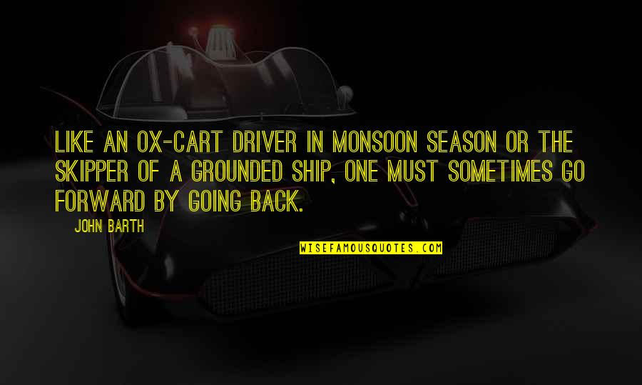 Best Monsoon Quotes By John Barth: Like an ox-cart driver in monsoon season or