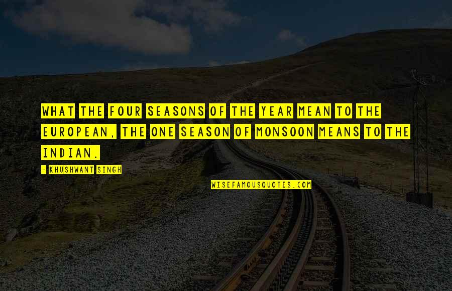 Best Monsoon Quotes By Khushwant Singh: What the four seasons of the year mean