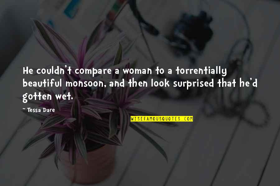 Best Monsoon Quotes By Tessa Dare: He couldn't compare a woman to a torrentially