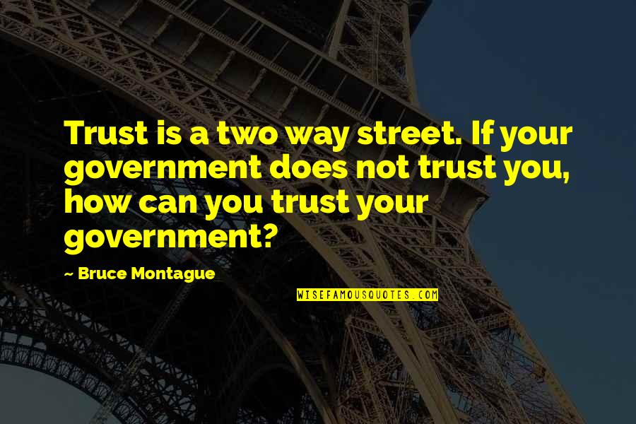 Best Montague Quotes By Bruce Montague: Trust is a two way street. If your