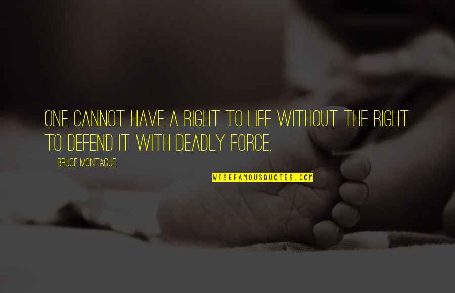 Best Montague Quotes By Bruce Montague: One cannot have a right to life without