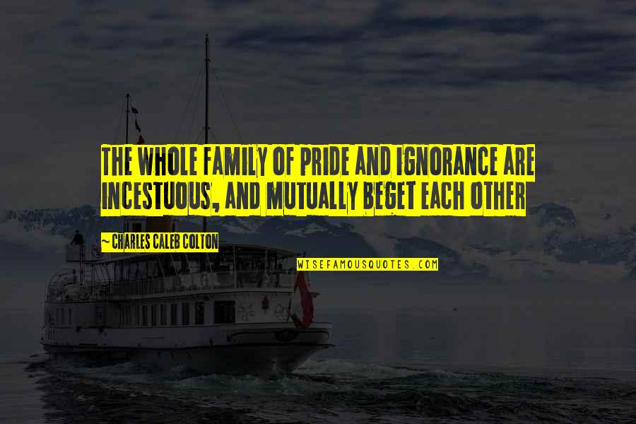 Best Montague Quotes By Charles Caleb Colton: The whole family of pride and ignorance are