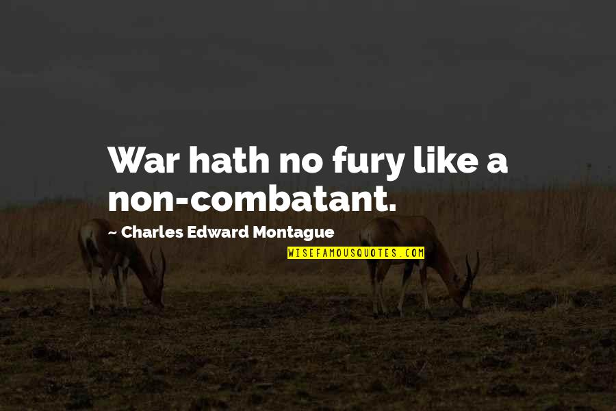 Best Montague Quotes By Charles Edward Montague: War hath no fury like a non-combatant.