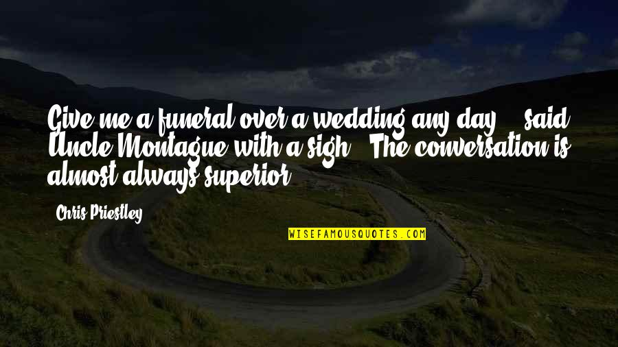 Best Montague Quotes By Chris Priestley: Give me a funeral over a wedding any