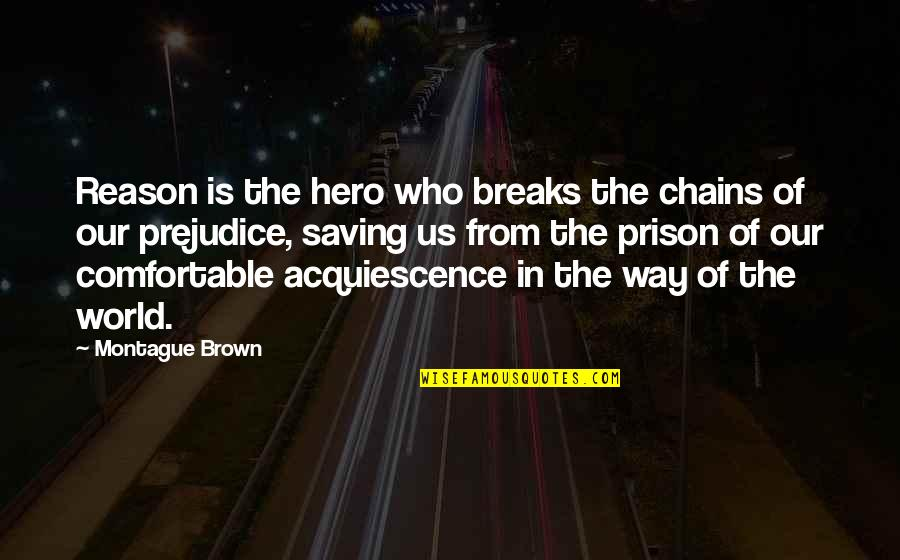 Best Montague Quotes By Montague Brown: Reason is the hero who breaks the chains
