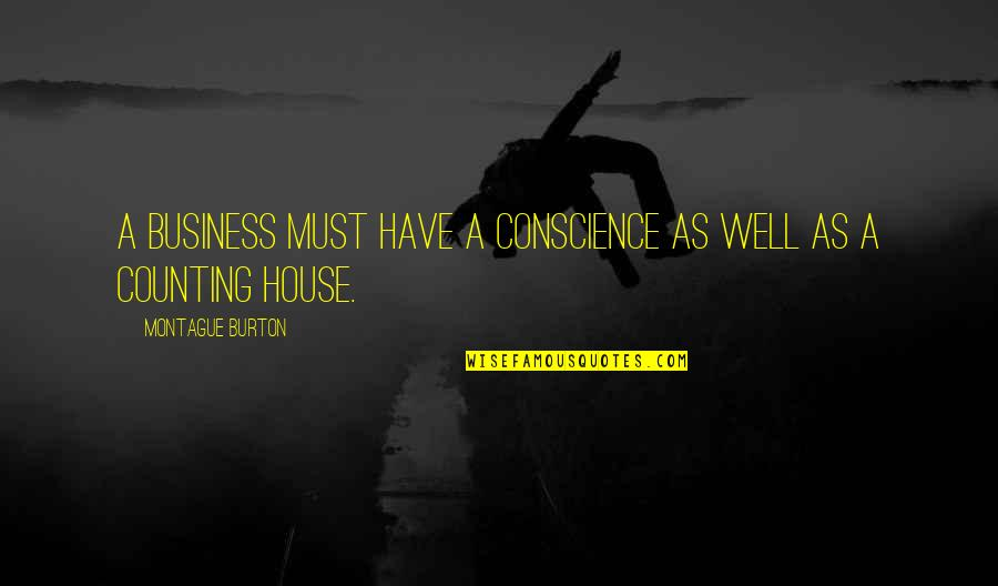 Best Montague Quotes By Montague Burton: A business must have a conscience as well