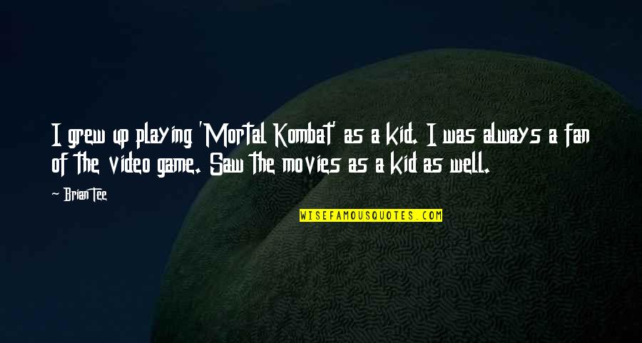 Best Mortal Kombat X Quotes By Brian Tee: I grew up playing 'Mortal Kombat' as a