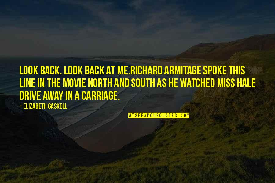 Best Movie Line Quotes By Elizabeth Gaskell: Look back. Look back at me.Richard Armitage spoke