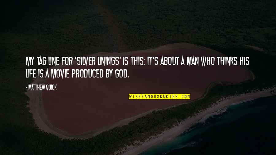 Best Movie Line Quotes By Matthew Quick: My tag line for 'Silver Linings' is this: