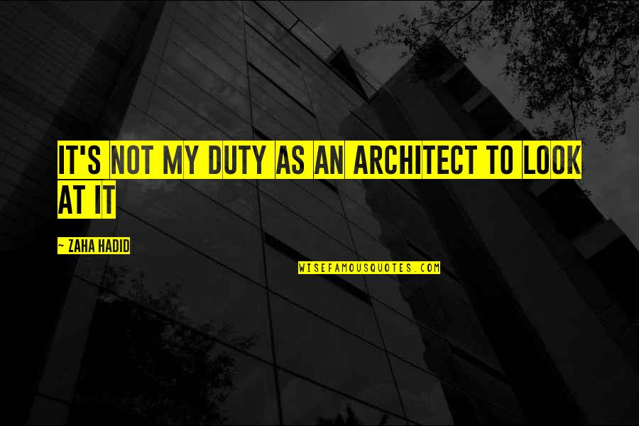 Best Mulder Scully Quotes By Zaha Hadid: It's not my duty as an architect to