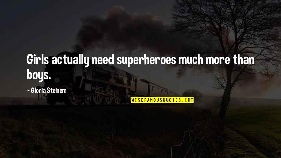 Best Multi Car Quotes By Gloria Steinem: Girls actually need superheroes much more than boys.