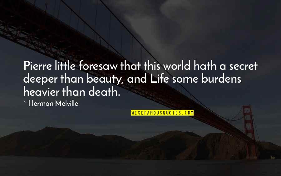 Best Multi Car Quotes By Herman Melville: Pierre little foresaw that this world hath a