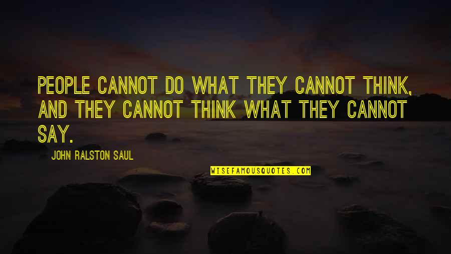 Best Multi Car Quotes By John Ralston Saul: People cannot do what they cannot think, and