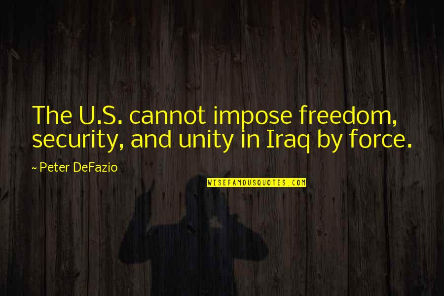 Best Multi Car Quotes By Peter DeFazio: The U.S. cannot impose freedom, security, and unity