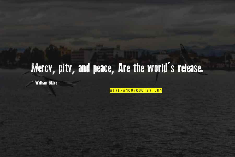Best Multi Car Quotes By William Blake: Mercy, pity, and peace, Are the world's release.