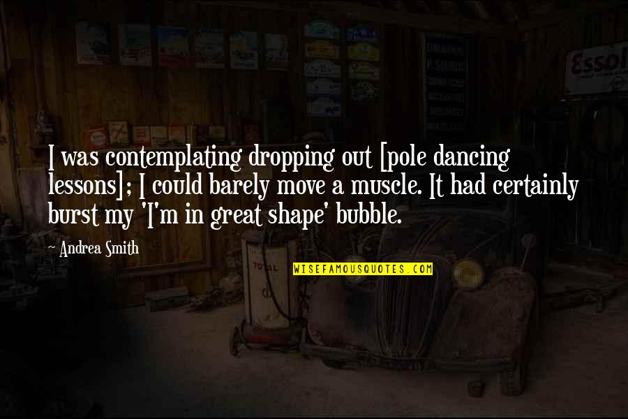 Best Muscle Quotes By Andrea Smith: I was contemplating dropping out [pole dancing lessons];