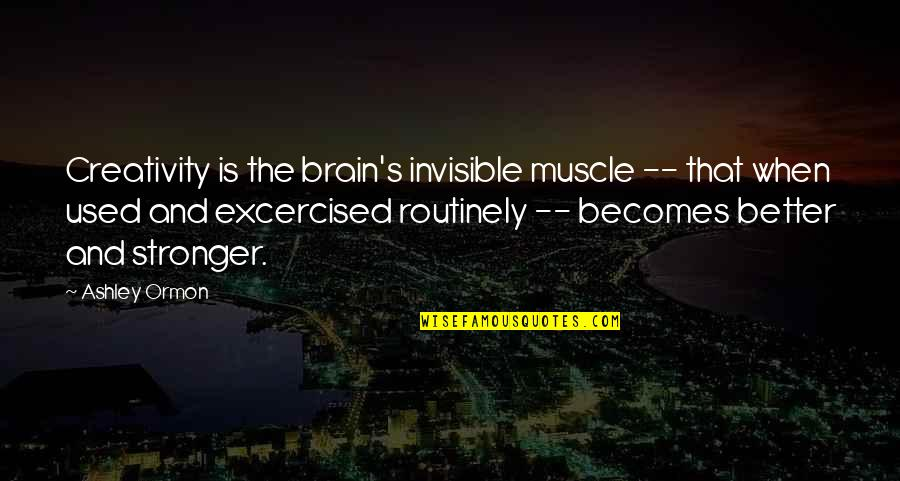 Best Muscle Quotes By Ashley Ormon: Creativity is the brain's invisible muscle -- that