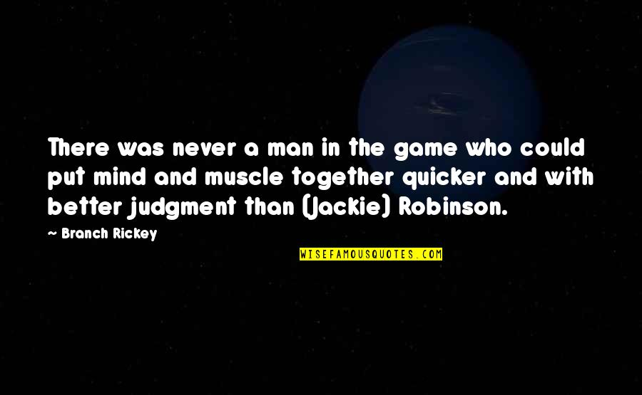 Best Muscle Quotes By Branch Rickey: There was never a man in the game