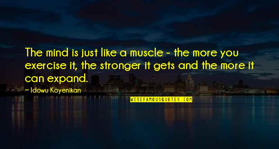 Best Muscle Quotes By Idowu Koyenikan: The mind is just like a muscle -