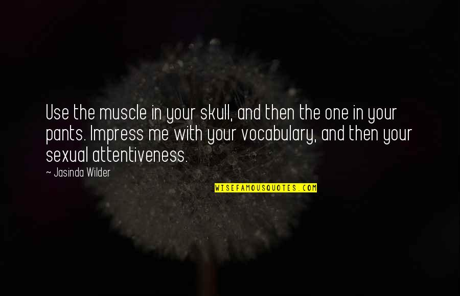 Best Muscle Quotes By Jasinda Wilder: Use the muscle in your skull, and then
