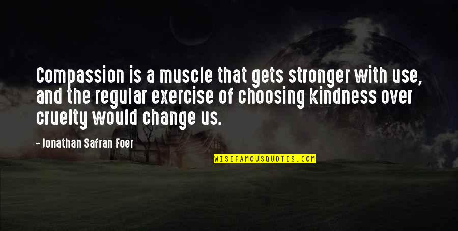 Best Muscle Quotes By Jonathan Safran Foer: Compassion is a muscle that gets stronger with