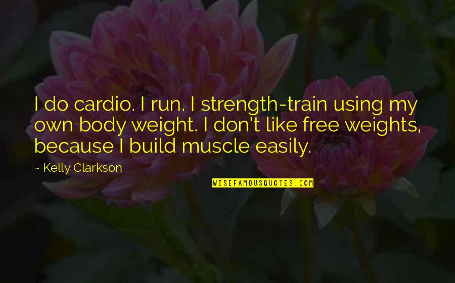 Best Muscle Quotes By Kelly Clarkson: I do cardio. I run. I strength-train using