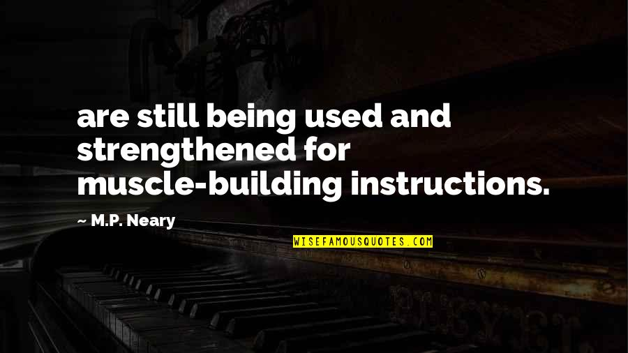 Best Muscle Quotes By M.P. Neary: are still being used and strengthened for muscle-building