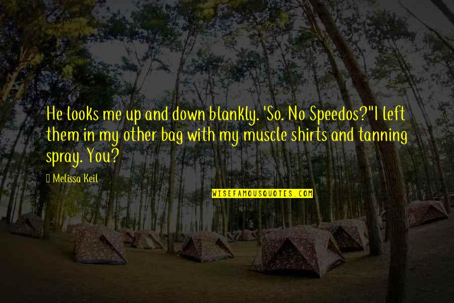 Best Muscle Quotes By Melissa Keil: He looks me up and down blankly. 'So.