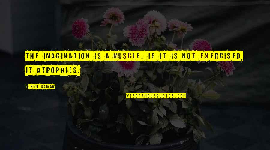 Best Muscle Quotes By Neil Gaiman: The imagination is a muscle. If it is