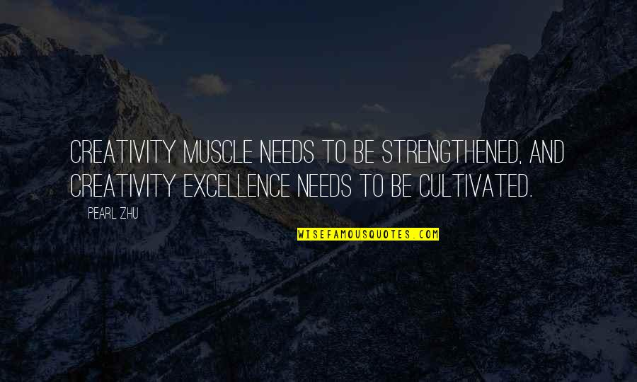 Best Muscle Quotes By Pearl Zhu: Creativity muscle needs to be strengthened, and creativity