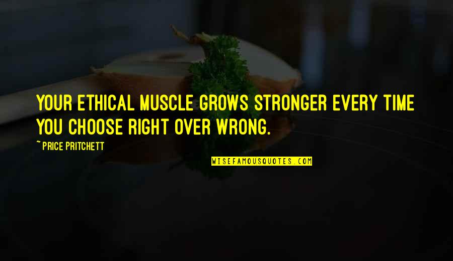 Best Muscle Quotes By Price Pritchett: Your ethical muscle grows stronger every time you