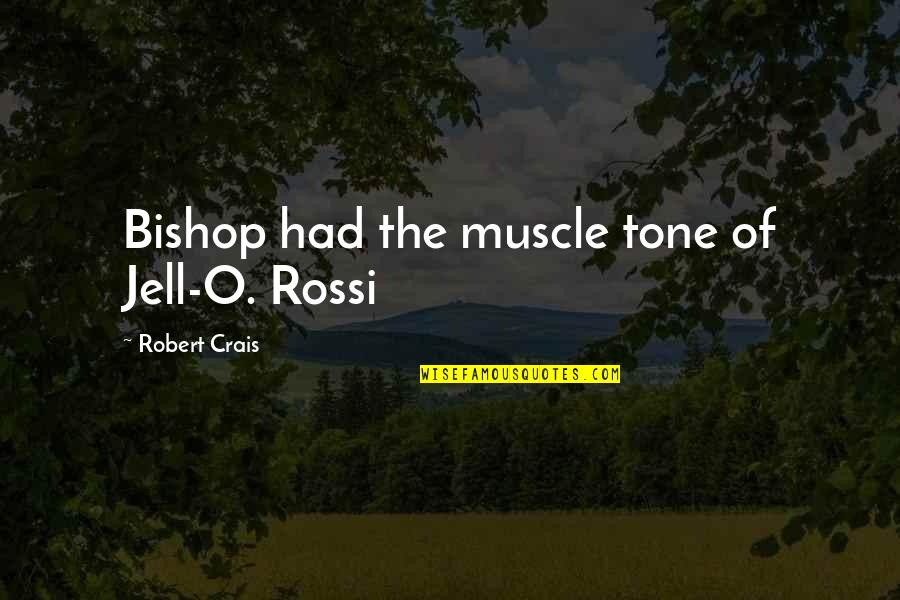 Best Muscle Quotes By Robert Crais: Bishop had the muscle tone of Jell-O. Rossi