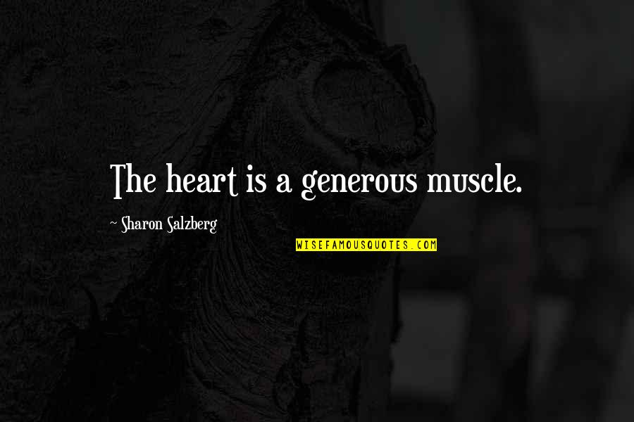 Best Muscle Quotes By Sharon Salzberg: The heart is a generous muscle.