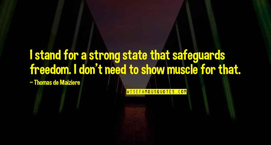 Best Muscle Quotes By Thomas De Maiziere: I stand for a strong state that safeguards