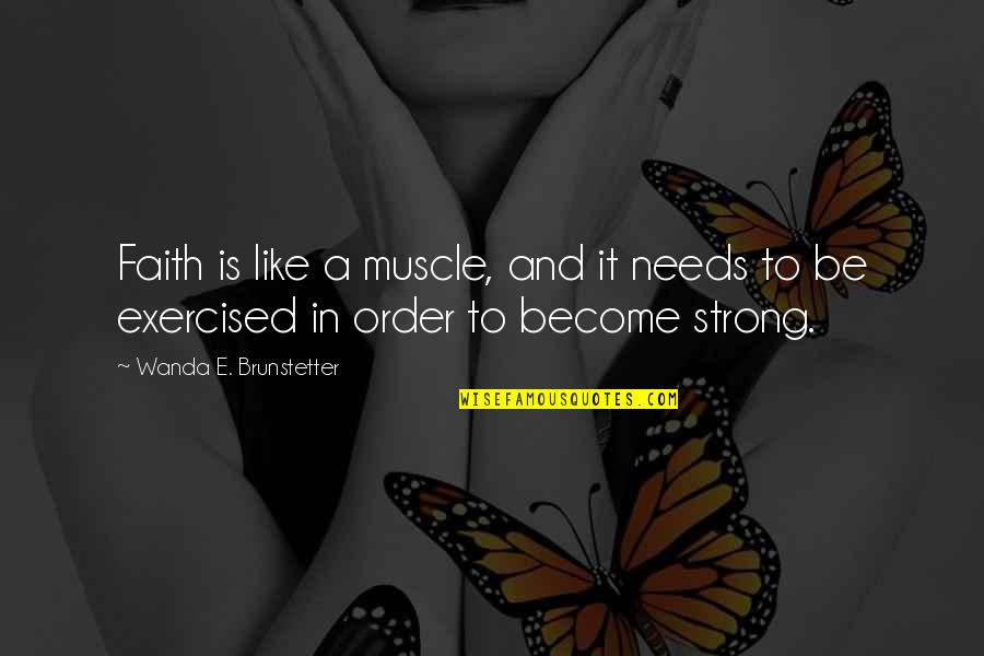 Best Muscle Quotes By Wanda E. Brunstetter: Faith is like a muscle, and it needs