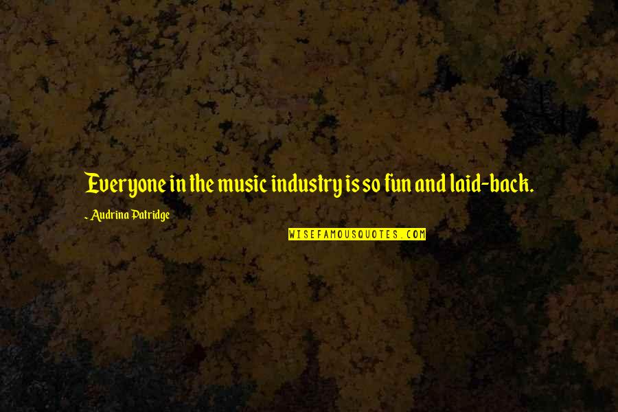 Best Music Industry Quotes By Audrina Patridge: Everyone in the music industry is so fun