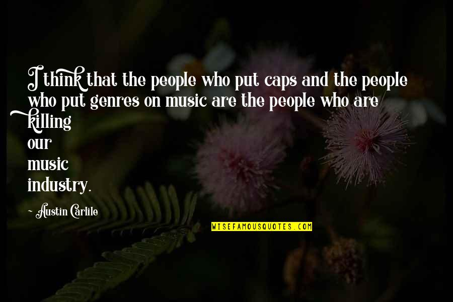 Best Music Industry Quotes By Austin Carlile: I think that the people who put caps