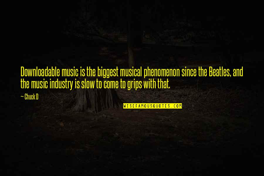 Best Music Industry Quotes By Chuck D: Downloadable music is the biggest musical phenomenon since