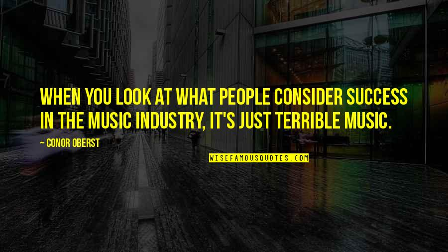 Best Music Industry Quotes By Conor Oberst: When you look at what people consider success