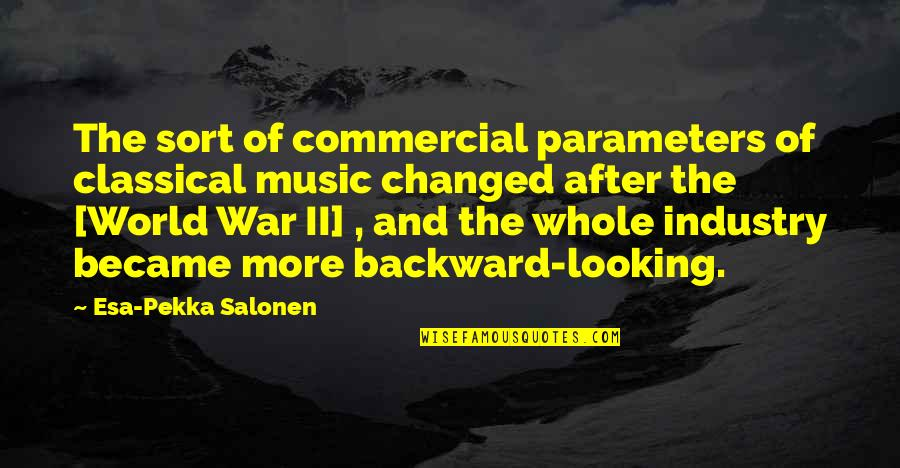 Best Music Industry Quotes By Esa-Pekka Salonen: The sort of commercial parameters of classical music