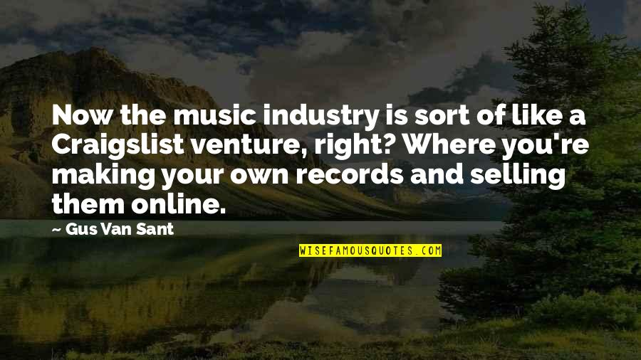Best Music Industry Quotes By Gus Van Sant: Now the music industry is sort of like
