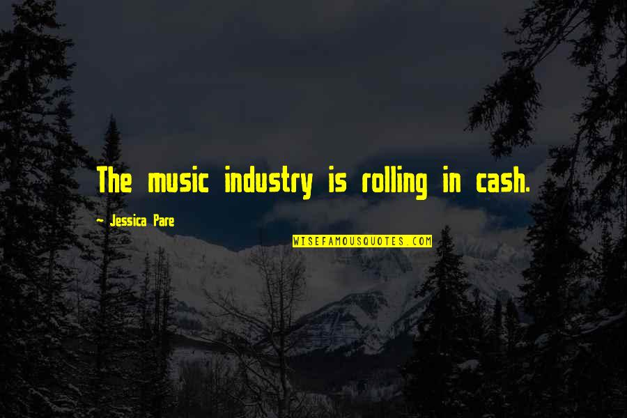 Best Music Industry Quotes By Jessica Pare: The music industry is rolling in cash.