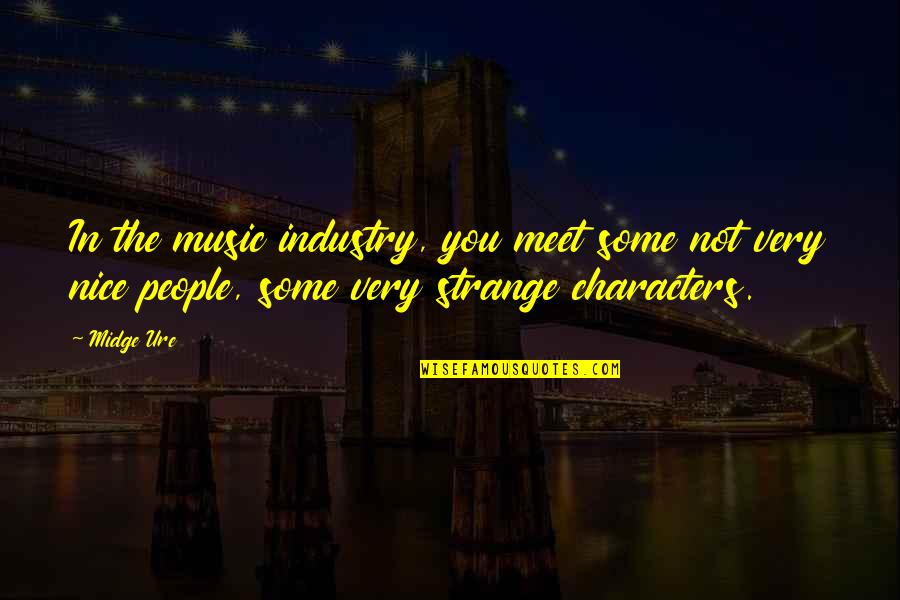 Best Music Industry Quotes By Midge Ure: In the music industry, you meet some not