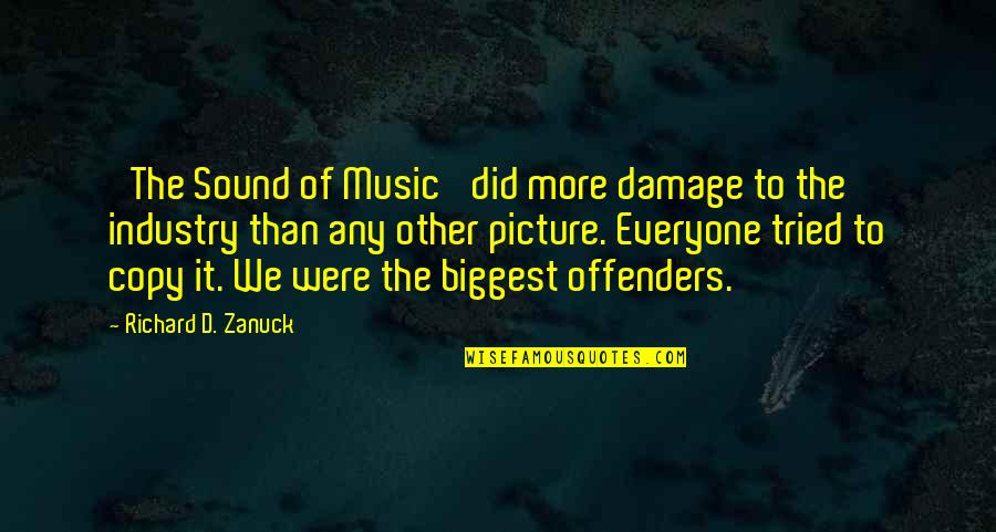 Best Music Industry Quotes By Richard D. Zanuck: 'The Sound of Music' did more damage to