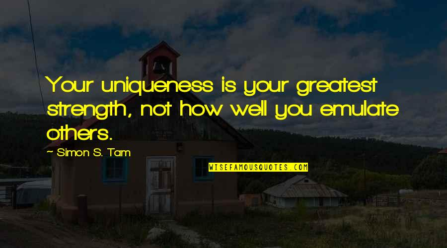 Best Music Industry Quotes By Simon S. Tam: Your uniqueness is your greatest strength, not how